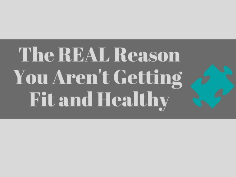 the-real-reason-you-arent-getting-fit-and-healthy